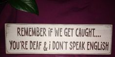 Remember If we get caught. Fun gift idea for your best friend, siblings, co-workers, cousins! Sign is made to order happy to customize it! Remember If we get caught… Fun gift idea for by AmysSillySigns Funny Wood Signs, Diy Signs, Wooden Signs, Painted Signs, Sign Quotes, Funny Quotes, Funny Memes, Hilarious, Humorous Sayings