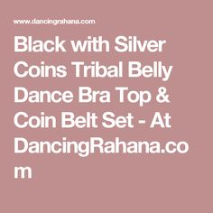 Black with Silver Coins Tribal Belly Dance Bra Top & Coin Belt Set - At DancingRahana.com