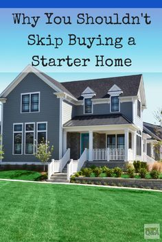 Recently, Consumer Reports reported that 75% of first-time homebuyers are planning to skip buying a starter home. Many future homeowners want to skip a step and purchase the home of their dreams. But, this can be a mistake. Buying a starter home can help