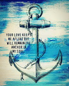 "$20.00, via  Etsy. FINALLY a good use of an anchor in a quote! None of the others make sense. Anchors keep you rooted, and most other quotes are about ""not sinking"". Anchors are MADE to sink. This quote is a beautiful perspective."