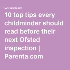 10 top tips every childminder should read before their next Ofsted inspection | Parenta.com