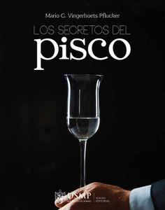 Título: Los secretos del Pisco. Autor: Mario G. Vingerhoets Pflucker. Editorial: Universidad San Martín de Porres. Año: 2015. Medidas: 28.5 x 22.5 cm. Páginas: 174. Precio: 100.00 soles. Más información: http://www.librosperuanos.com/libros/detalle/16868/Los-secretos-del-Pisco