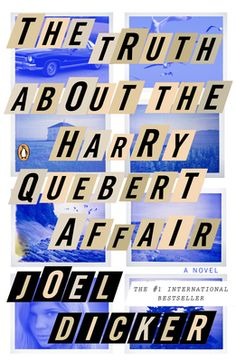 THE TRUTH ABOUT THE HARRY QUEBERT AFFAIR by Joel Dicker...The #1 internationally bestselling thriller, and ingenious book within a book, about the disappearance of a 15-year-old New Hampshire girl a...