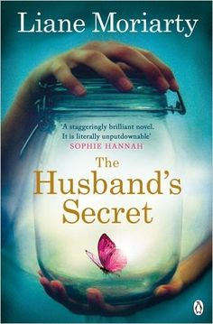 The Husband's Secret: Liane Moriarty - just finished this...so worth reading!!!