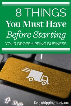 How to start dropshipping business.8 Things You Must Have Before Starting Your Dropshipping Business