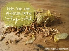 How to make your own all-natural herbal sleep aid by Frugally Sustainable - using valerian root, dried hops, water and glycerin.  Steep for 4 - 6 weeks and strain.