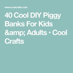 40 Cool DIY Piggy Banks For Kids & Adults • Cool Crafts
