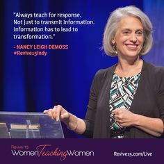 """""""Always teach for response. Not just to transmit information. Information has to lead to transformation."""" — Nancy Leigh DeMoss #Revive15Indy"""
