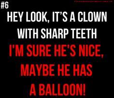 Clowns, guys.....clowns are NOT SAFE!!