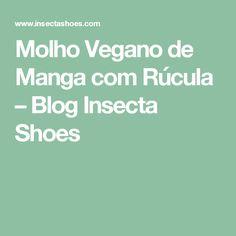 Molho Vegano de Manga com Rúcula – Blog Insecta Shoes