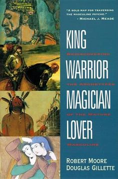King, Warrior, Magician, Lover: Rediscovering the Archetypes of the Mature Masculine by Robert Moore, Douglas Gillette Paperback Believe, Got Books, Books To Read, Scandal, Donald Trump, Jungian Psychology, Psychology Books, Westerns, Shadow Warrior