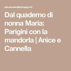 Dal quaderno di nonna Maria: Parigini con la mandorla   Anice e Cannella