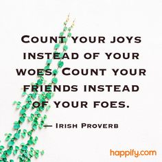 Quotes About Happiness : QUOTATION – Image : Quotes Of the day – Description Do You Count Every Positive in Your Life? – Irish Proverb Sharing is Power – Don't forget to share this quote ! Blessed Quotes, Happy Quotes, Me Quotes, Irish Proverbs, Proverbs Quotes, Irish Quotes, Irish Sayings, Gaelic Quotes, Cool Words