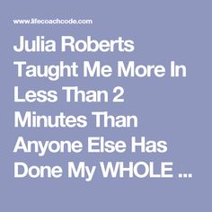 Julia Roberts Taught Me More In Less Than 2 Minutes Than Anyone Else Has Done My WHOLE Life! - Life Coach Code