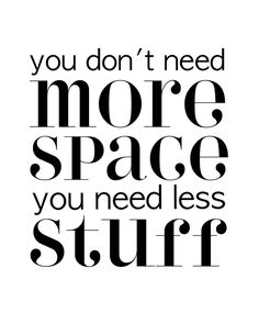You don't need more space you need less stuff. #motivationalquotes #inspirationalquotes #lessismore