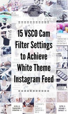 15 VSCO Cam Filter Settings to Achieve White Theme Instagram Feed