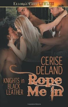 Rope Me In (Lawless) by Cerise Deland. $10.99. Publication: February 12, 2013. Publisher: Ellora's Cave (February 12, 2013). Series - Lawless