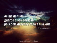 """""""Acima de tudo, guarde o seu coração, pois dele depende toda a sua vida."""" Provérbios 4:23  #Proverbios #Biblia #Coracao #Vida #MelhorComDeus"""