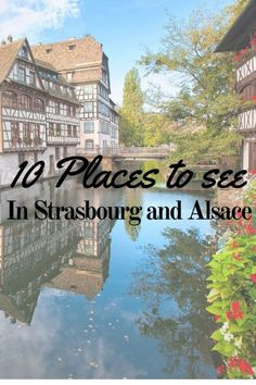 10 things to see in Strasbourg and Alsace Rhine River Cruise, River Cruises In Europe, Cruise Europe, Strasbourg, France Travel, Germany Travel, Visit France, European Travel, European Trips