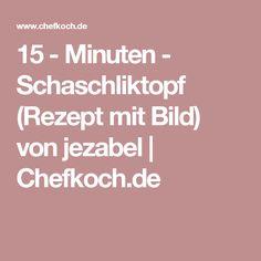 15 - Minuten - Schaschliktopf (Rezept mit Bild) von jezabel | Chefkoch.de