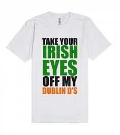 0baf74ab take your irish eyes off my dublin ds st patrick's day tee | T-Shirt |  SKREENED