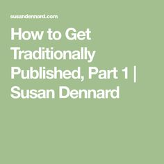 How to Get Traditionally Published, Part 1   Susan Dennard