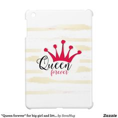 """""""Queen forever"""" for big girl and little princess Case For The iPad Mini"""