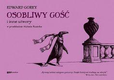 """Edward Gorey (tekst i rysunki), """"Osobliwy gość i inne utwory"""", Znak, 2011."""