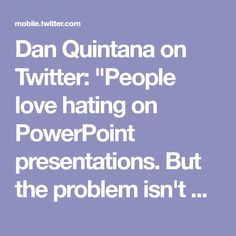 "Dan Quintana on Twitter: ""People love hating on PowerPoint presentations. But the problem isn't with PowerPoint, it's with presentation delivery. Here are a few tips on improving your next PowerPoint presentation [THREAD]"""
