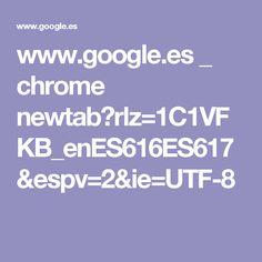 www.google.es _ chrome newtab?rlz=1C1VFKB_enES616ES617&espv=2&ie=UTF-8