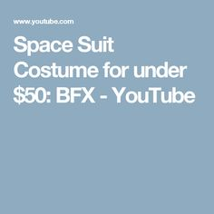 Space Suit Costume for under $50: BFX - YouTube