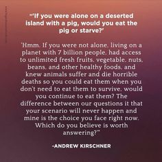 Vegan quote. I think this will come in handy to those few who keep pestering me about my compassionate choice to go vegan