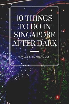 10 Things To Do in Singapore After Dark After you've watched a sunset and had your dinner – what should you do next? Here are some tips on things to do in Singapore when it's dark and late. Singapore Guide, Singapore Travel Tips, Singapore Itinerary, Visit Singapore, Malaysia Travel, Singapore Malaysia, Asia Travel, Malaysia Trip, Singapore Sling