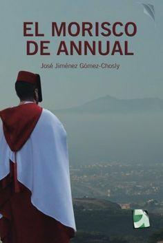 EL MORISCO DE ANNUAL de José Jiménez Gómez Chosly, http://www.amazon.es/dp/8415813120/ref=cm_sw_r_pi_dp_l1Ibtb1C073ST
