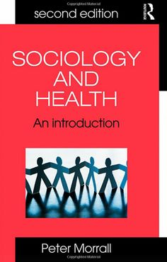 Sociology and Health: An Introduction for Health Practitioners (2009). Peter Morrall.