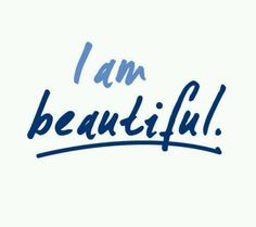say it to yourself cause its true :) no one is perfect but everyone is beautiful from the inside and outside :) remember that <3