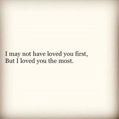 Love you the most. Pinterest: roos_anna
