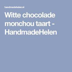 Witte chocolade monchou taart - HandmadeHelen