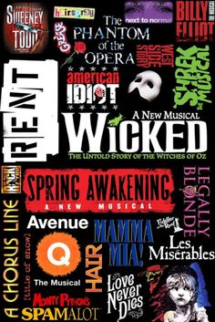Just a collage of musicals that are renowned to theatre history: Sweeney Todd, Hairspray, Grease, The Phantom of the Opera, West Side Story, Wicked, American Idiot, Spring Awakening, Mama Mia, Les Miserables, Fiddler on the Rood, Rent, and so many more!