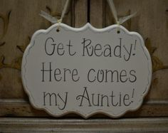 """Custom Hand Painted Wooden Cottage Chic Off White Wedding Sign / Ring Bearer Sign / Flower Girl Sign, """"Get Ready. Here comes my Auntie."""""""