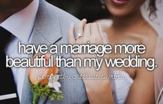 Marriage must be more beautiful, and a love must be greater than wanting a beautiful wedding
