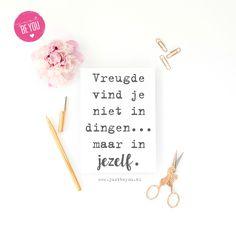 Vreugde vind je niet in dingen... maar in jezelf.   quote / spreuk / just be you /