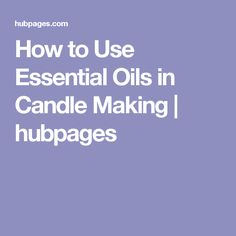 How to Use Essential Oils in Candle Making | hubpages