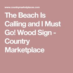 The Beach Is Calling and I Must Go! Wood Sign - Country Marketplace