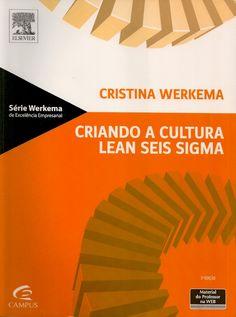 WERKEMA, Cristina. Criando a cultura lean seis sigma. 3 ed. Rio de Janeiro: Elsevier, 2012. 259 p. (Série Werkema de Excelência Empresarial (Elsevier)). Inclui bibliografia; il. color. tab. quad. graf.; 28cm.. ISBN 8535254250.  Palavras-chave: ADMINISTRACAO DE EMPRESAS; QUALIDADE TOTAL/Administração.  CDU 658.56 / W488c / 3 ed. / 2012