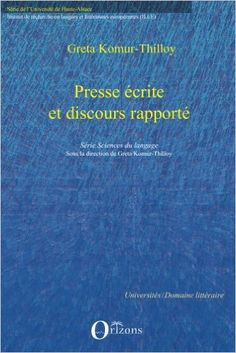 Presse écrite et discours rapporté / Komur-Thilloy, Greta - [France] : Orizons, cop. 2010