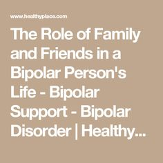 The Role of Family and Friends in a Bipolar Person's Life - Bipolar Support - Bipolar Disorder | HealthyPlace