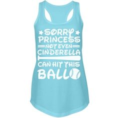 No Princess Can Get This Ball | Don't worry, this tank top will last longer than midnight. For all of the fairy tale obsesses softball players, this is the top for you. Cinderella couldn't do what you do, even if she tried to use magic spells.
