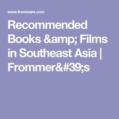 Recommended Books & Films in Southeast Asia   Frommer's