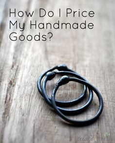 C&T Q&A – How Do I Price My Handmade Goods? | Create & Thrive